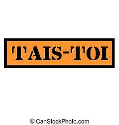 shut up black stamp in french language. Sign, label, sticker