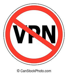 Sign prohibiting the use Anonymizer service VPN, sign vector red crossed out circle the word VPN, Virtual Private Network