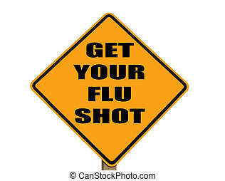 sign reminding everyone to get their flu shot - caution sign...