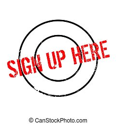 Sign Up Here rubber stamp. Grunge design with dust scratches. Effects can be easily removed for a clean, crisp look. Color is easily changed.
