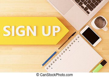 Sign up - linear text arrow concept with notebook, smartphone, pens and coffee mug on desktop - 3d render illustration.