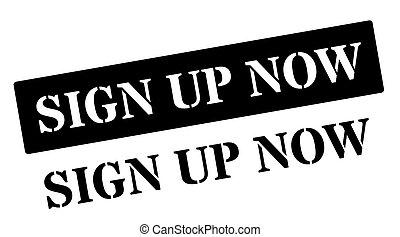 Sign Up Now black rubber stamp on white. Print, impress, overprint.
