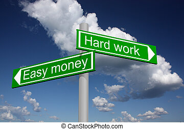 Signpost for easy money and hard work - Signpost showing the...