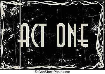 heavy grunge silent movie frame with text Act One