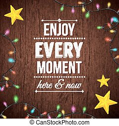 Simple Enjoy Every Moment Texts on Wooden Background with Yellow Stars and Series Lights Designs.