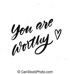 simple hand drawn lettering You are worthy. Inspirational quote. Vector illustration phrase. isolated on white background