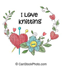 Simple illustration with knitting needle, knitting and english text. I love knitting, poster design. Colorful background.