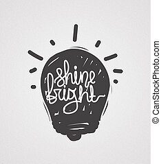 Simple universal vintage illustration in grunge style. Quote handwritten grunge design. Youthful template, brilliant good idea for printing, t-shirt, interior, wallpaper. Shine Bright