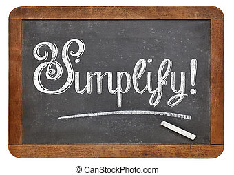 simplify suggestion or reminder with white chalk on a vintage blackboard, isolated on white