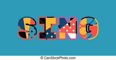 Sing Concept Word Art Illustration - The word SING concept...