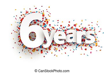 Six years paper confetti sign. - Six years paper sign over...