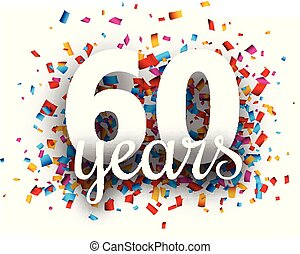 Sixty years anniversary with colorful confetti. - Sixty...