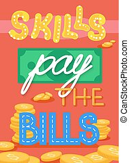"""Skills pay the bills"" fun encouraging poster with lettering in flat style,self development concept"
