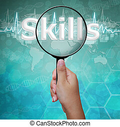 Skills , word in Magnifying glass , background medical