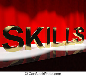 Skills Word On Stage Showing Abilities Competence And Training