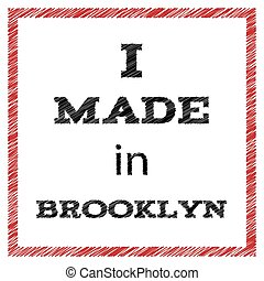 Slogan - I made in Brooklyn. Vector Illustration eps 10 for your design.