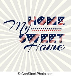 Slogan vector print for celebration design 4 th july in vintage style with text Home my sweet home
