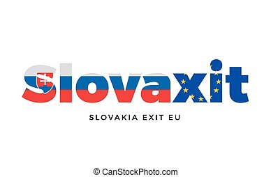 SLOVAXIT - Slovakia exit from European Union on Referendum.