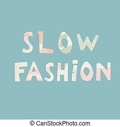 Slow fashion hand drawn vector lettering. stylized typography. The concept of reasonable and thoughtful shopping, anti-fast fashion Print for T-shirt, poster, banner design and other designs