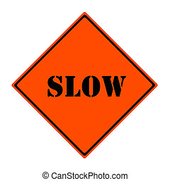 An orange and black diamond shaped road sign with the word SLOW making a great concept.