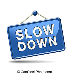 slowdown blue placard - Slow down and take it easy and...
