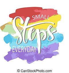 Small steps everyday. Motivational quote.