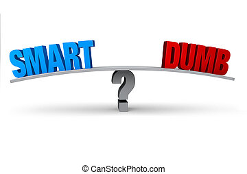 "Smart Or Dumb? - A blue ""SMART"" and red ""DUMB"" sit on..."