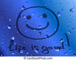 Smile. Life is good. Inscription on wet glass - Blue wet...