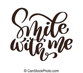 Smile with me vector phrase. Hand drawn lettering. Ink illustration. Modern brush calligraphy. Isolated on white background