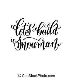 snögubbe, textning, vinter, inskrift, hand, låt oss, bygga, ...