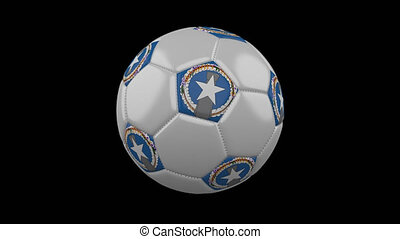Soccer ball with flag Northern Mariana Islands, loop, 4k with alpha