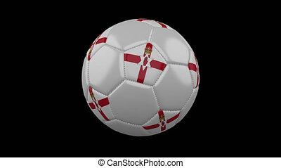 Soccer ball with flag of Northern Ireland, 4k prores footage with alpha, loop