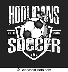 Soccer hooligans spirit. Soccer logo design template. Football emblem pattern. Vintage style on isolated background. Print on t-shirt graphics. Vector illustration