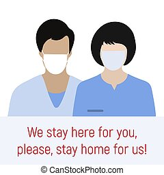 Vector illustration Direct appeal of coronavirus medics to people. We stay here for you, please, stay home for us. Social distancing advice China virus COVID-19 Quarantine Pandemic Protect Health care