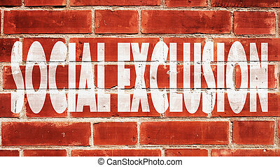 Social Exclusion Written On A Brick Wall.