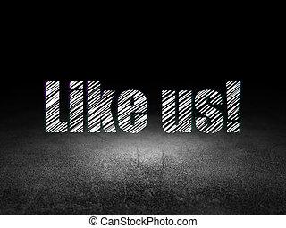 Social media concept: Like us! in grunge dark room