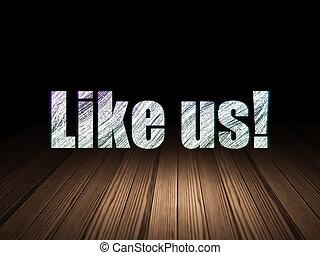 Social network concept: Like us! in grunge dark room
