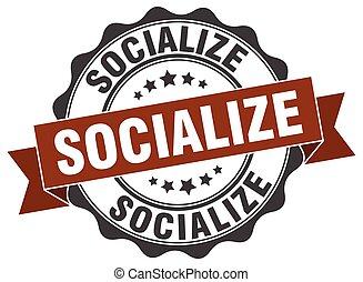 socialize stamp. sign. seal