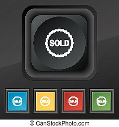 Sold icon symbol. Set of five colorful, stylish buttons on black texture for your design. Vector