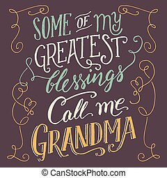 Some of my greatest blessings call me Grandma. Hand...