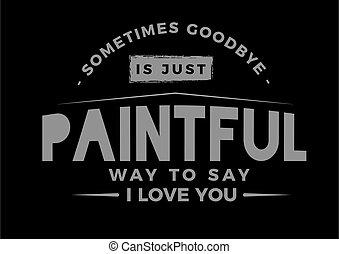 sometimes goodbye is just paintful
