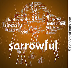 Sorrowful Word Represents Grief Stricken And Dejected
