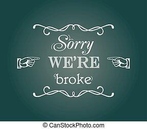 """Sorry we're broke - """"Sorry we're broke"""" retro style..."""