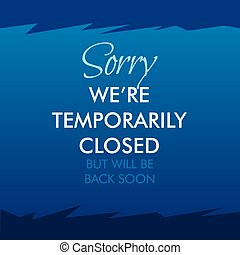 Sorry We're Temporarily Closed. Will be back soon, for ...