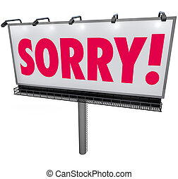 Sorry word in red letters on an outdoor billboard or sign asking for forgiveness in a public message of apology, remorse and regret