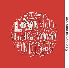 I Love You To The Moon And Back - Vector art. Unique t-shirt or bag design, house warming poster, greeting card illustration or save the date. Handdrawn typography. Lettering series.