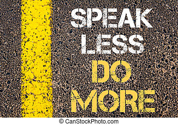 SPEAK LESS, DO MORE motivational quote.