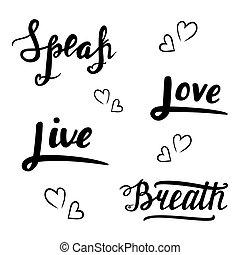 Speak, love, live, breath lettering