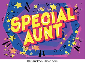 Special Aunt - Vector illustrated comic book style phrase on...
