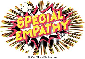 Special Empathy - Vector illustrated comic book style phrase...